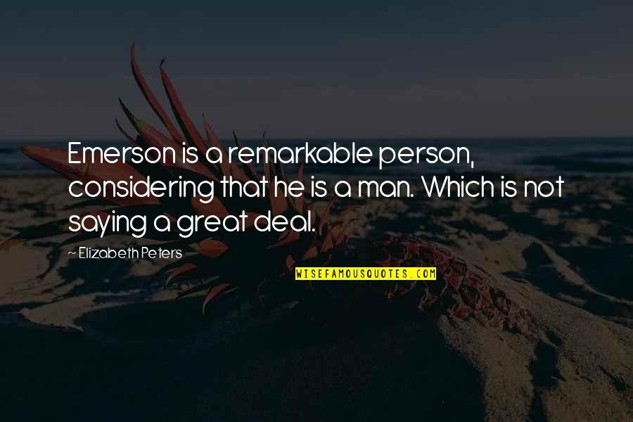 Great Relationships Quotes By Elizabeth Peters: Emerson is a remarkable person, considering that he