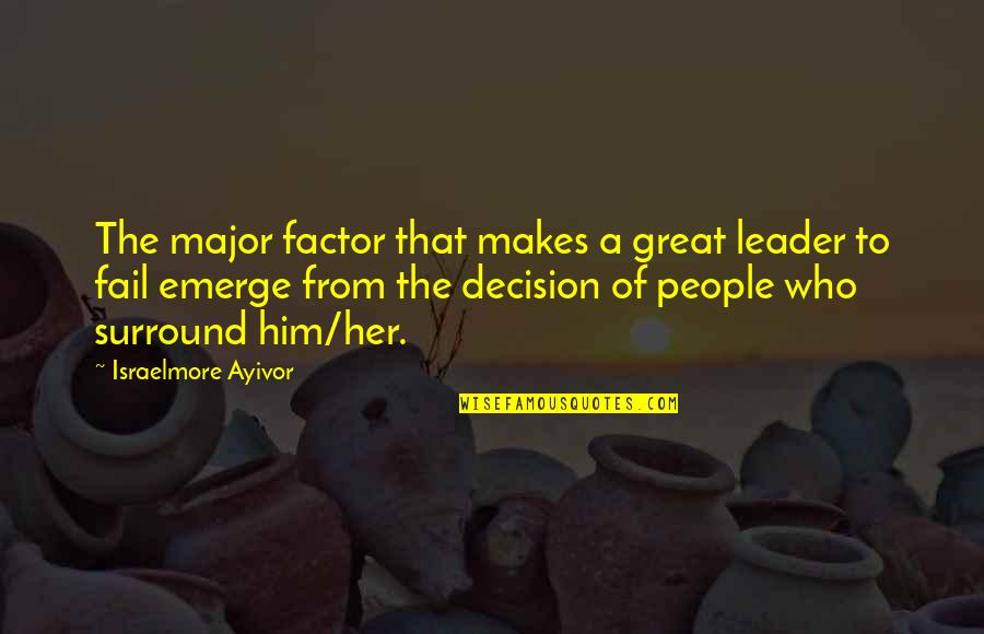 Great Relationships Quotes By Israelmore Ayivor: The major factor that makes a great leader