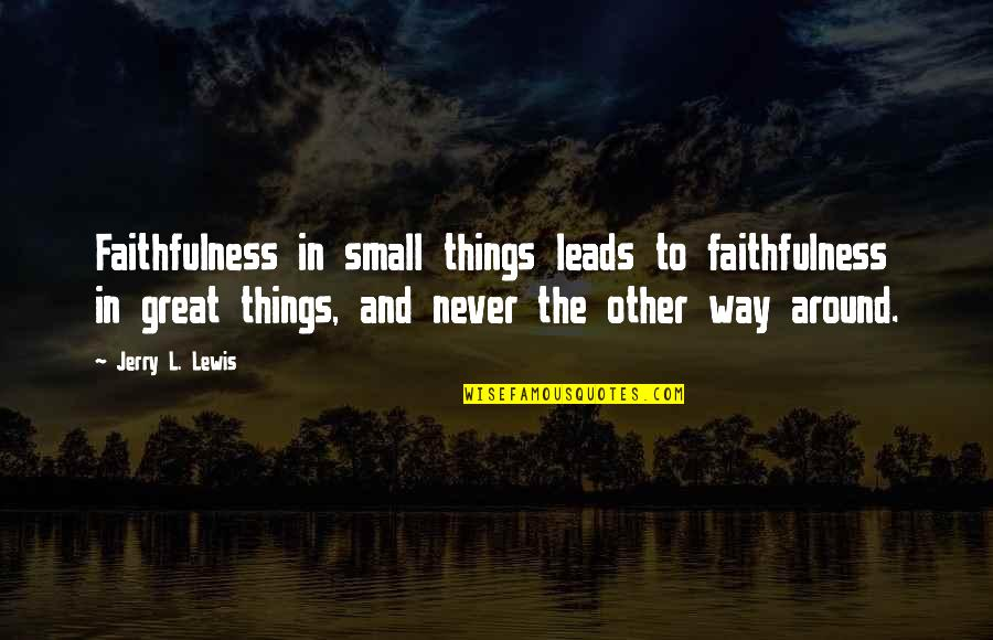 Great Relationships Quotes By Jerry L. Lewis: Faithfulness in small things leads to faithfulness in