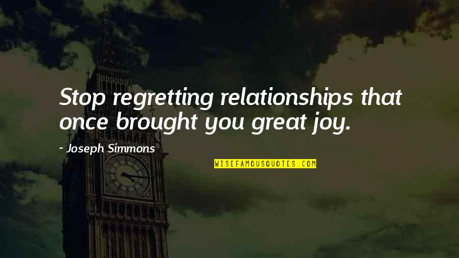 Great Relationships Quotes By Joseph Simmons: Stop regretting relationships that once brought you great