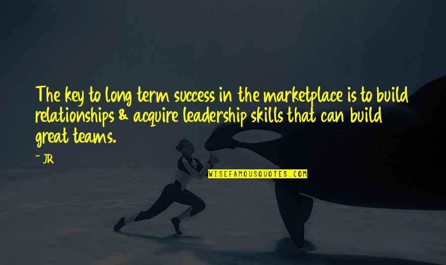 Great Relationships Quotes By JR: The key to long term success in the