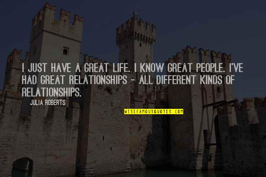Great Relationships Quotes By Julia Roberts: I just have a great life. I know