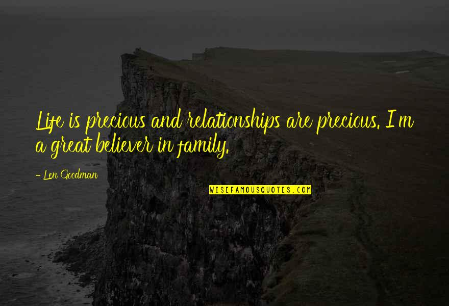 Great Relationships Quotes By Len Goodman: Life is precious and relationships are precious. I'm