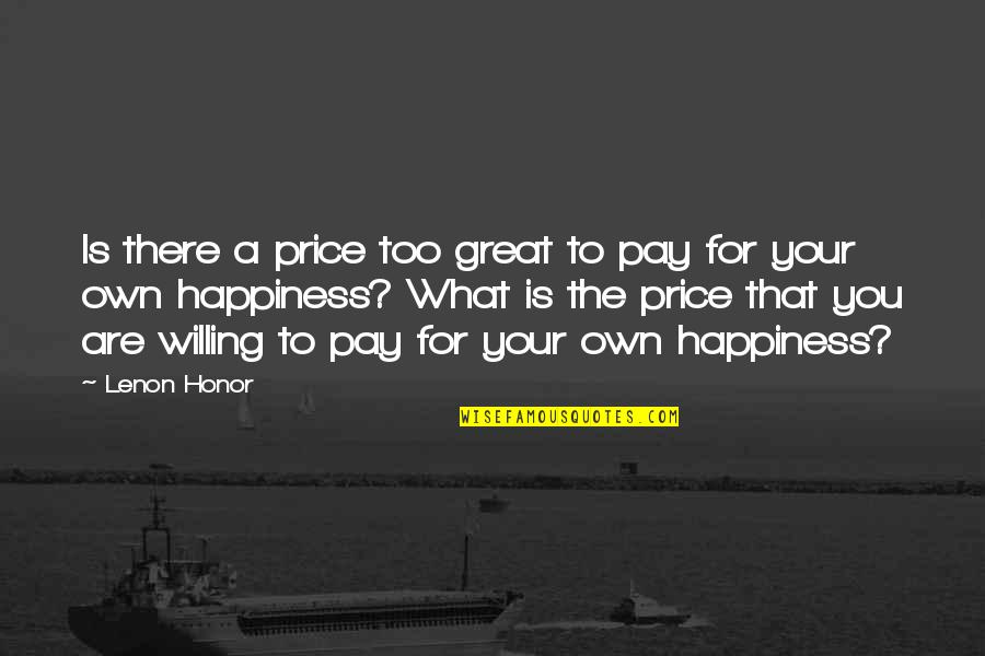 Great Relationships Quotes By Lenon Honor: Is there a price too great to pay