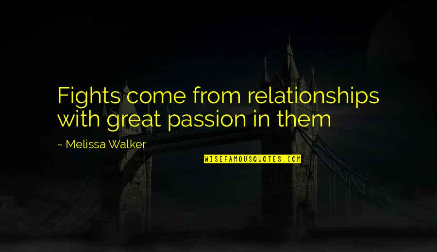 Great Relationships Quotes By Melissa Walker: Fights come from relationships with great passion in