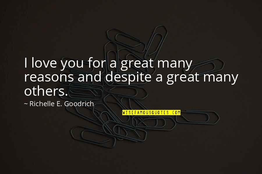Great Relationships Quotes By Richelle E. Goodrich: I love you for a great many reasons