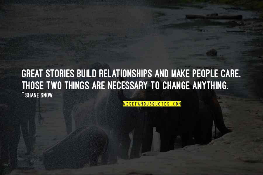 Great Relationships Quotes By Shane Snow: Great stories build relationships and make people care.