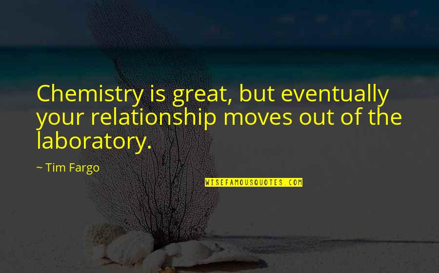Great Relationships Quotes By Tim Fargo: Chemistry is great, but eventually your relationship moves