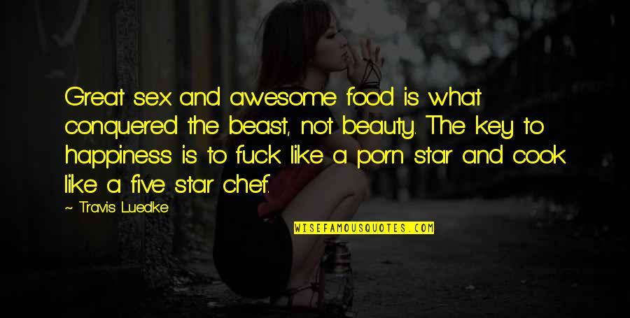 Great Relationships Quotes By Travis Luedke: Great sex and awesome food is what conquered