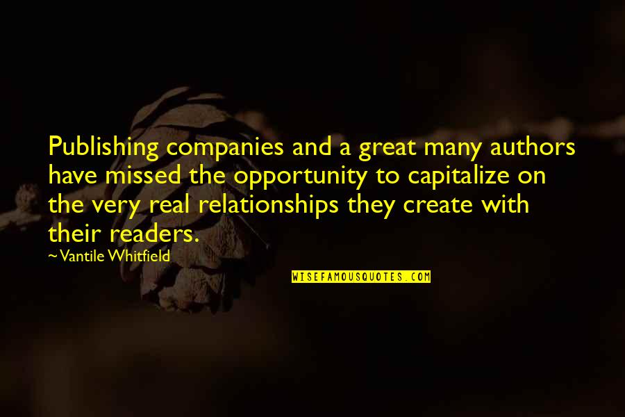 Great Relationships Quotes By Vantile Whitfield: Publishing companies and a great many authors have