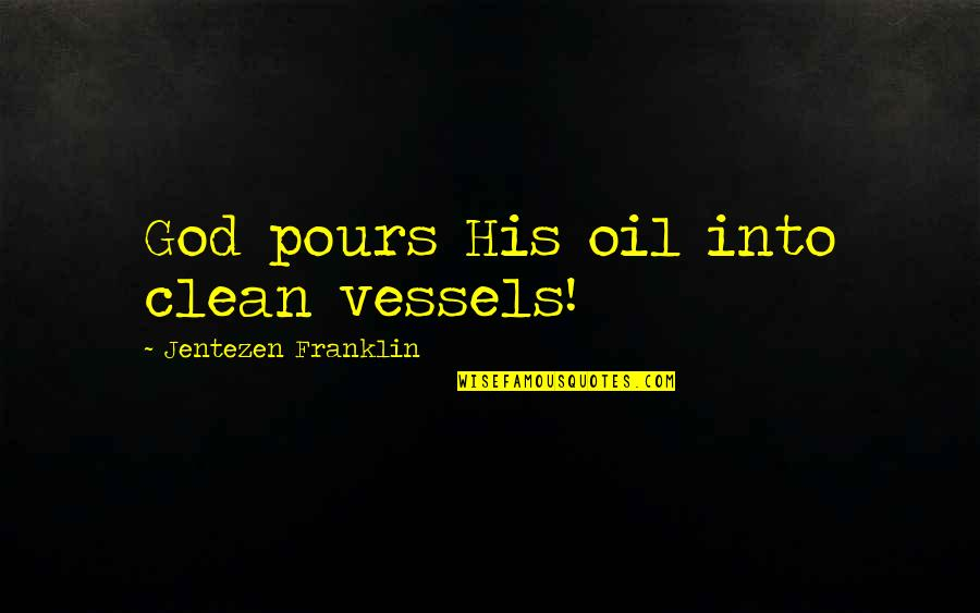 Great Religious Graduation Quotes By Jentezen Franklin: God pours His oil into clean vessels!