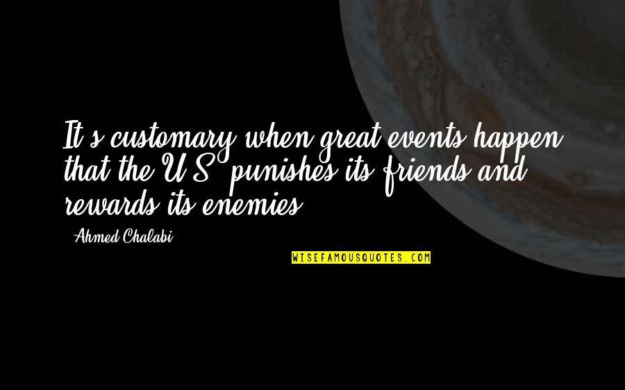 Great Rewards Quotes By Ahmed Chalabi: It's customary when great events happen that the