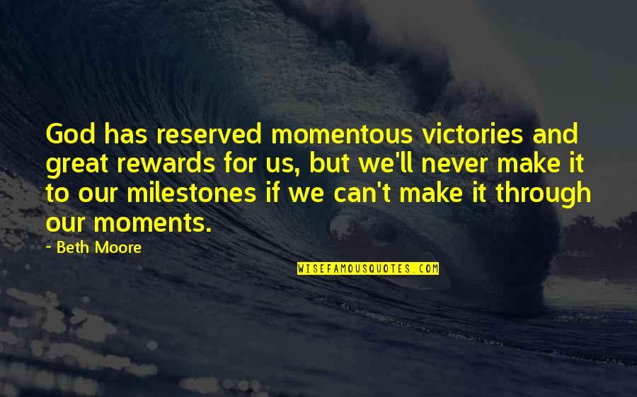 Great Rewards Quotes By Beth Moore: God has reserved momentous victories and great rewards