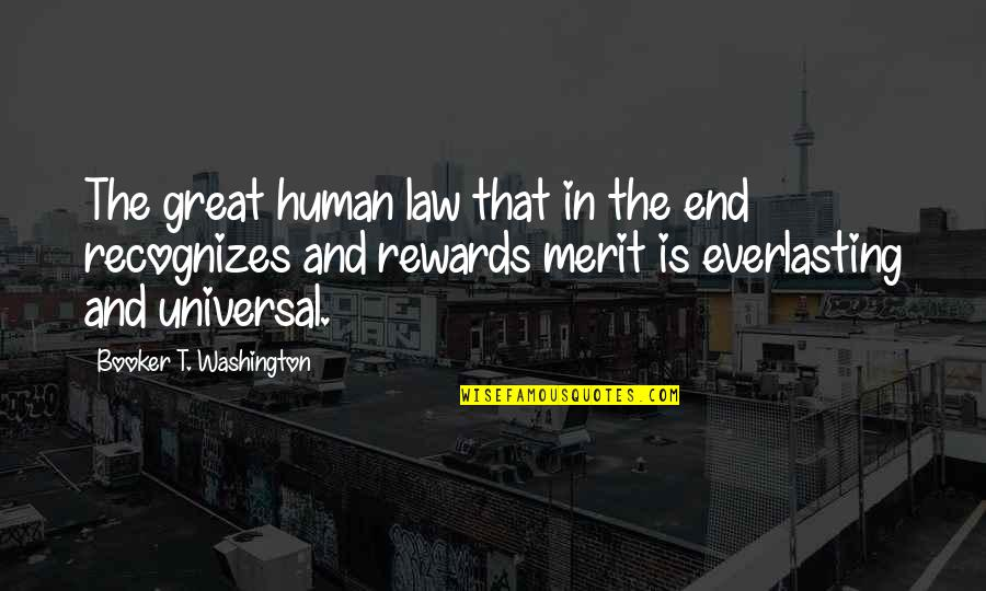 Great Rewards Quotes By Booker T. Washington: The great human law that in the end