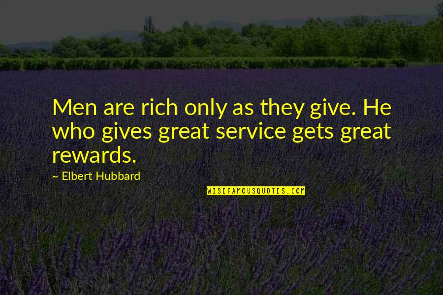 Great Rewards Quotes By Elbert Hubbard: Men are rich only as they give. He
