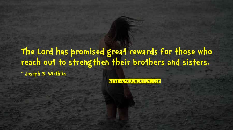 Great Rewards Quotes By Joseph B. Wirthlin: The Lord has promised great rewards for those