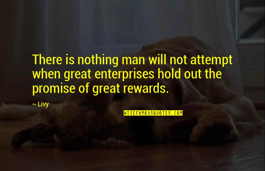 Great Rewards Quotes By Livy: There is nothing man will not attempt when