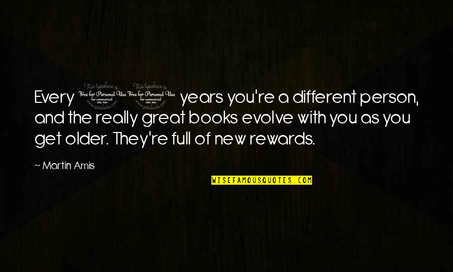 Great Rewards Quotes By Martin Amis: Every 10 years you're a different person, and