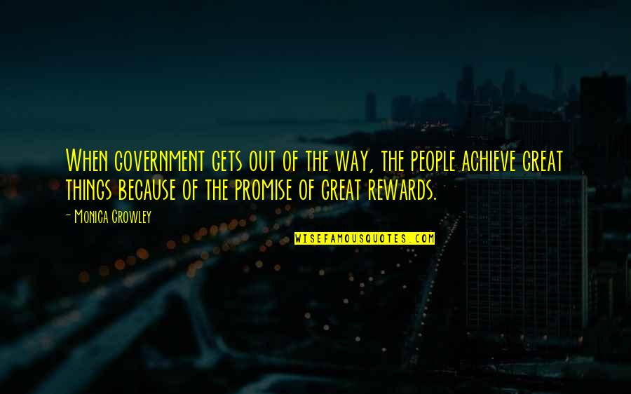 Great Rewards Quotes By Monica Crowley: When government gets out of the way, the