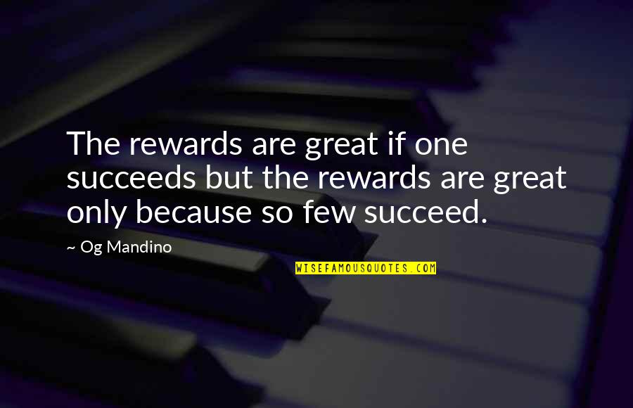 Great Rewards Quotes By Og Mandino: The rewards are great if one succeeds but