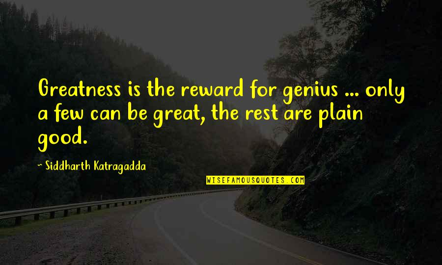 Great Rewards Quotes By Siddharth Katragadda: Greatness is the reward for genius ... only