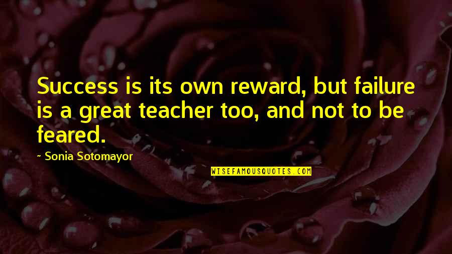 Great Rewards Quotes By Sonia Sotomayor: Success is its own reward, but failure is
