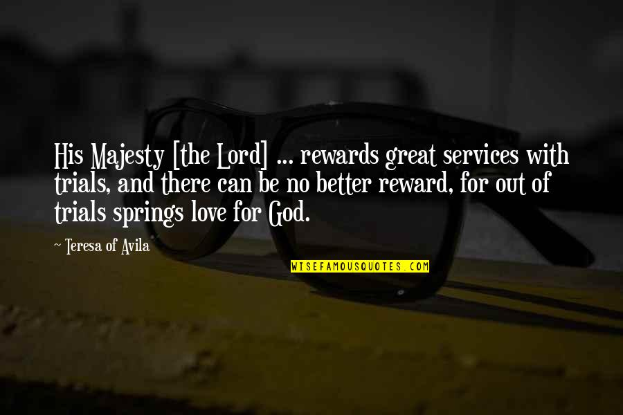 Great Rewards Quotes By Teresa Of Avila: His Majesty [the Lord] ... rewards great services