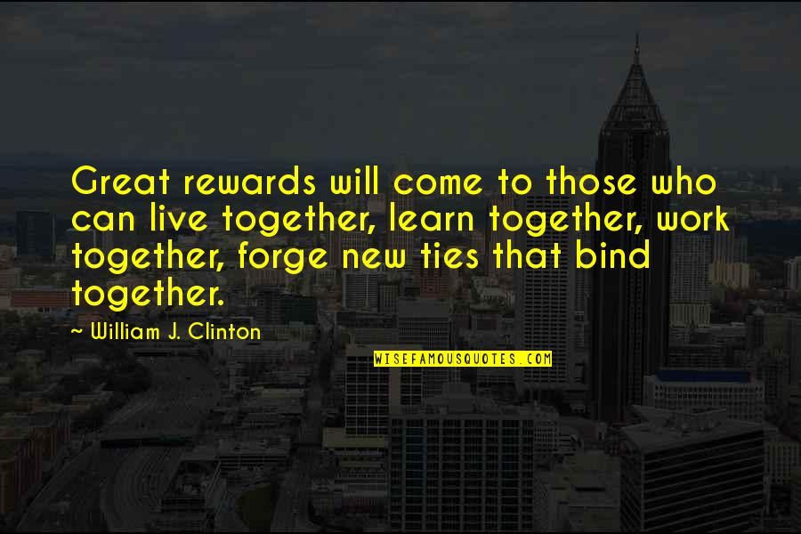 Great Rewards Quotes By William J. Clinton: Great rewards will come to those who can