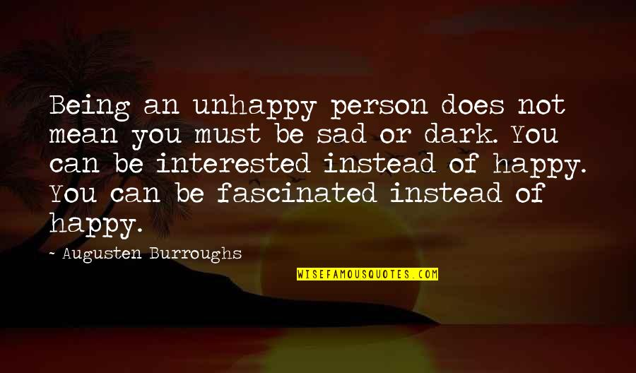 Great Sad Love Quotes By Augusten Burroughs: Being an unhappy person does not mean you