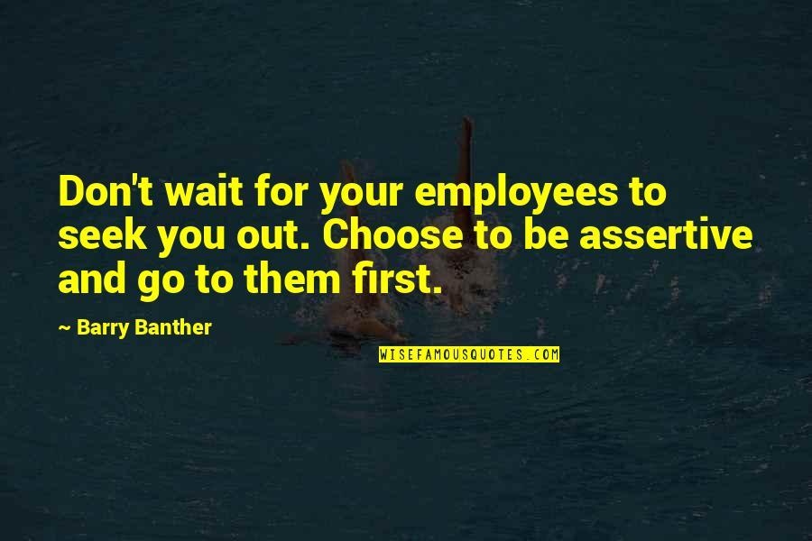 Great Sad Love Quotes By Barry Banther: Don't wait for your employees to seek you