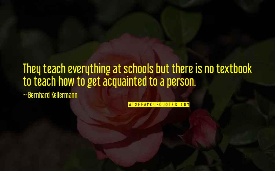 Great Sad Love Quotes By Bernhard Kellermann: They teach everything at schools but there is