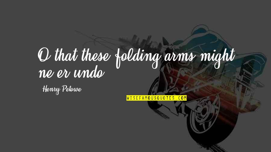 Great Sad Love Quotes By Henry Petowe: O that these folding arms might ne'er undo!