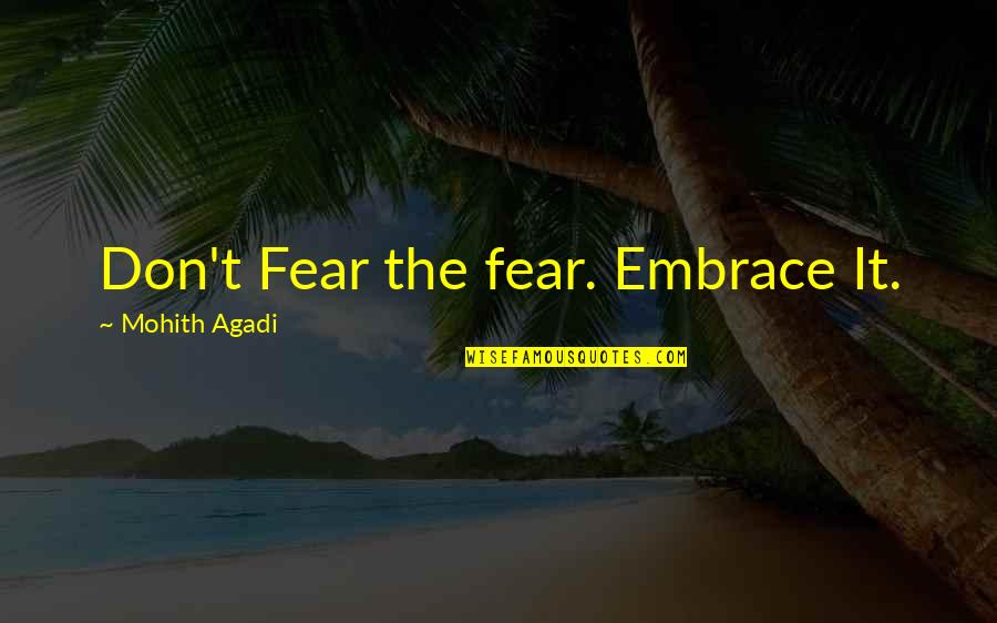 Great Sad Love Quotes By Mohith Agadi: Don't Fear the fear. Embrace It.