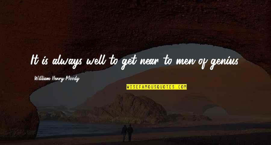 Great Sad Love Quotes By William Henry Moody: It is always well to get near to