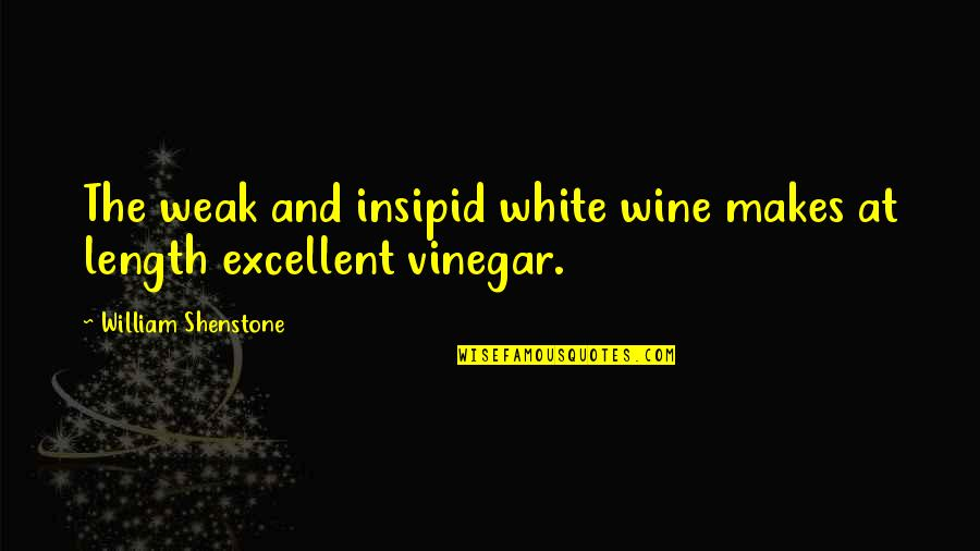 Great Sad Love Quotes By William Shenstone: The weak and insipid white wine makes at