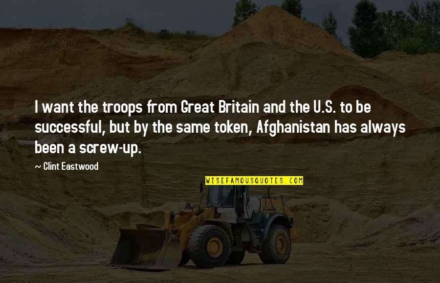 Great Screw Up Quotes By Clint Eastwood: I want the troops from Great Britain and