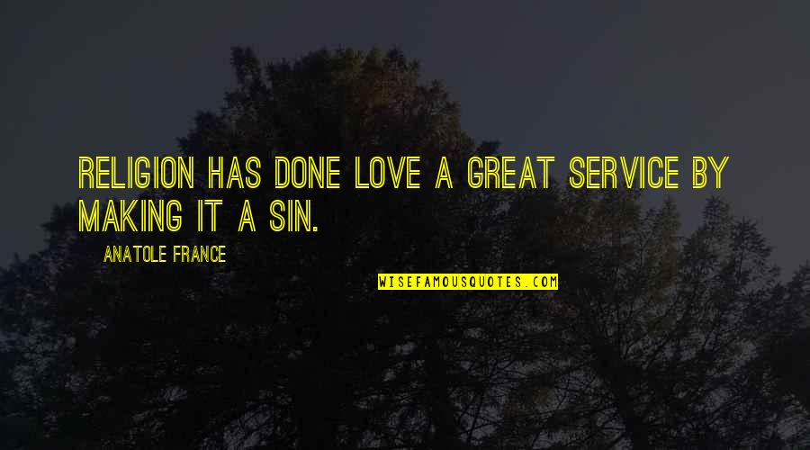 Great Service Quotes By Anatole France: Religion has done love a great service by