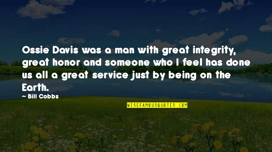 Great Service Quotes By Bill Cobbs: Ossie Davis was a man with great integrity,