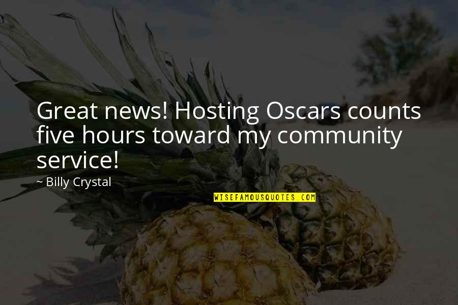 Great Service Quotes By Billy Crystal: Great news! Hosting Oscars counts five hours toward