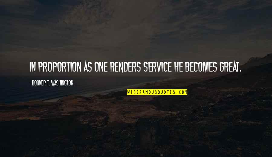 Great Service Quotes By Booker T. Washington: In proportion as one renders service he becomes