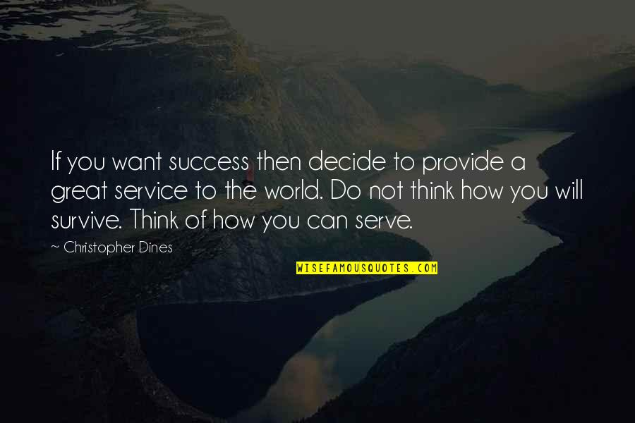Great Service Quotes By Christopher Dines: If you want success then decide to provide