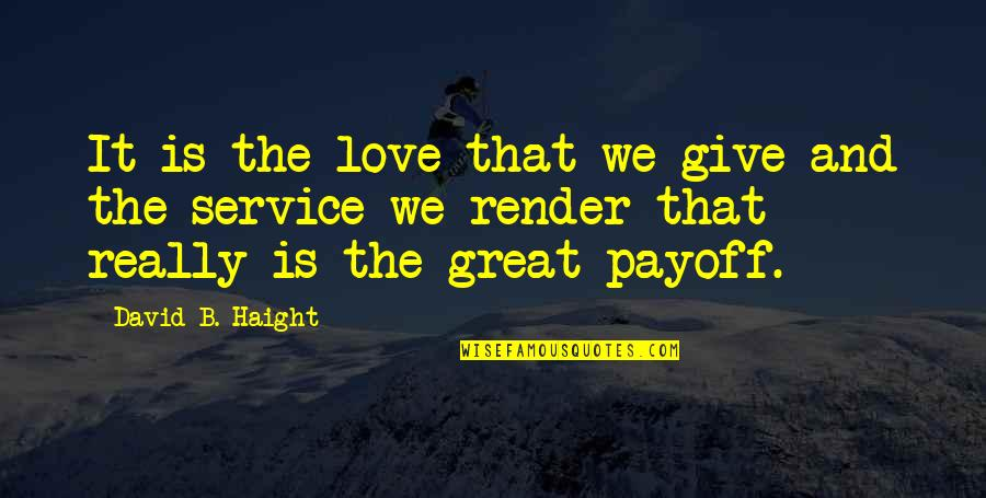 Great Service Quotes By David B. Haight: It is the love that we give and