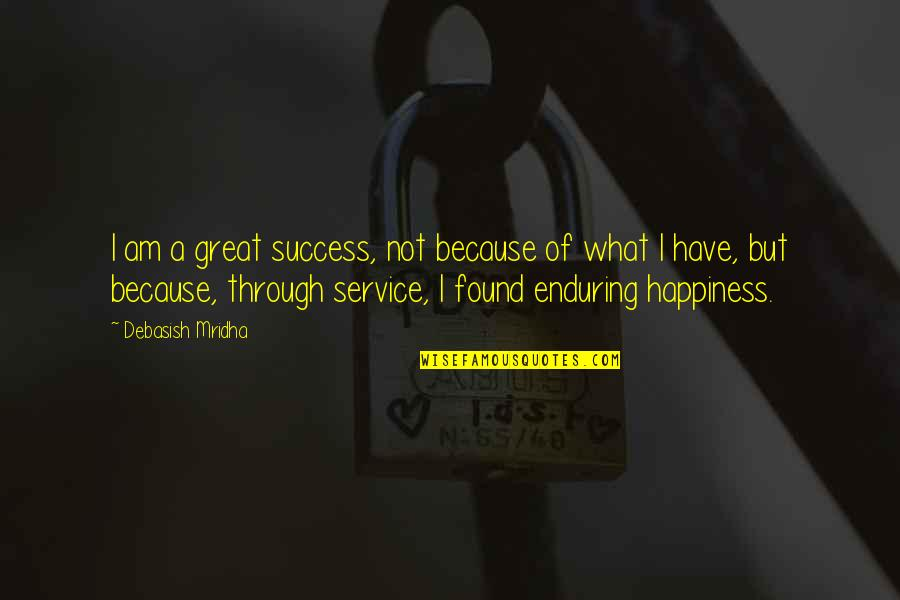 Great Service Quotes By Debasish Mridha: I am a great success, not because of