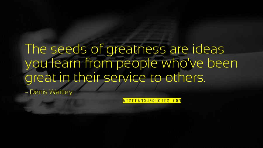 Great Service Quotes By Denis Waitley: The seeds of greatness are ideas you learn