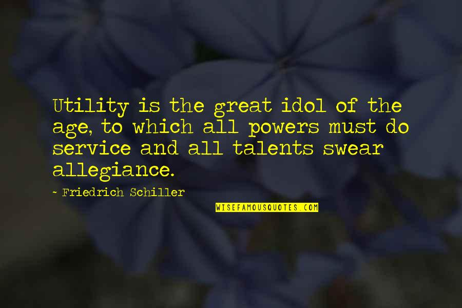 Great Service Quotes By Friedrich Schiller: Utility is the great idol of the age,