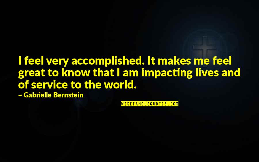 Great Service Quotes By Gabrielle Bernstein: I feel very accomplished. It makes me feel