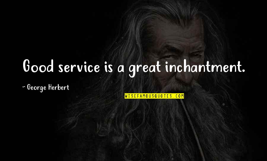 Great Service Quotes By George Herbert: Good service is a great inchantment.