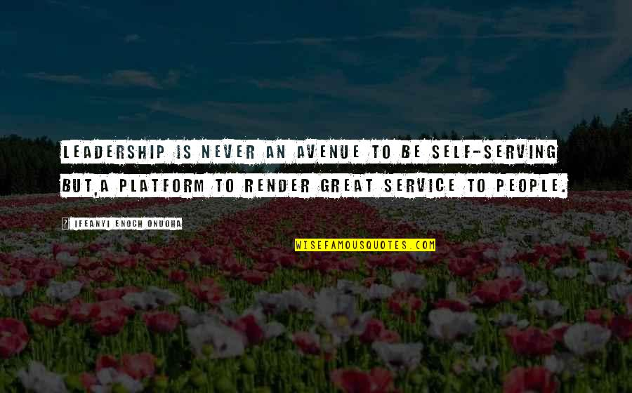 Great Service Quotes By Ifeanyi Enoch Onuoha: Leadership is never an avenue to be self-serving