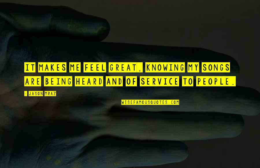 Great Service Quotes By Jason Mraz: It makes me feel great, knowing my songs