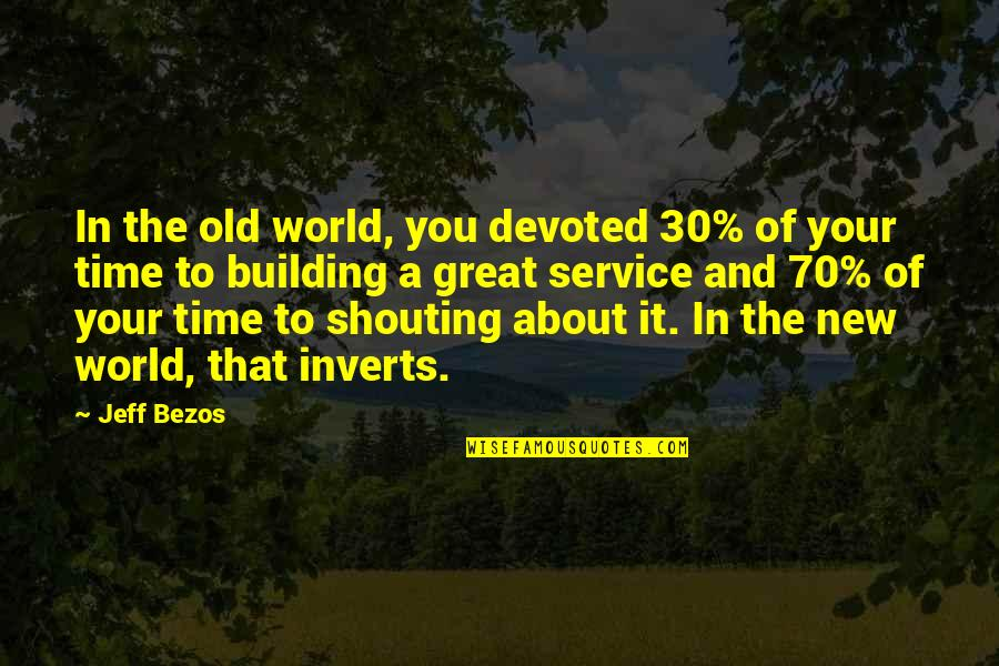 Great Service Quotes By Jeff Bezos: In the old world, you devoted 30% of